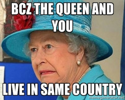 the queen and you lives in the same country